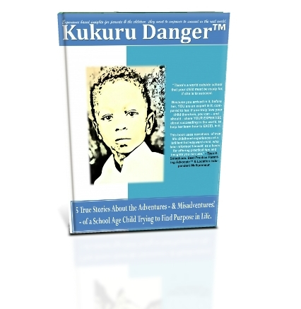3D Book Cover for 'KUKURU DANGER™: 5 True Stories About the Adventures - & Misadventures! - of a School Age Child Trying to Find Purpose in Life.
