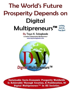 The World's Future Prosperity Depends On Digital Multipreneurs™